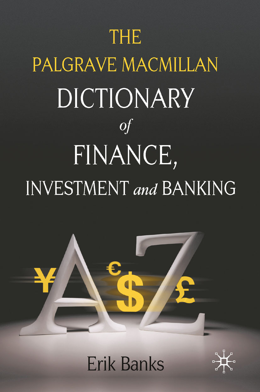 Banks, Erik - The Palgrave Macmillan Dictionary of Finance, Investment and Banking, ebook