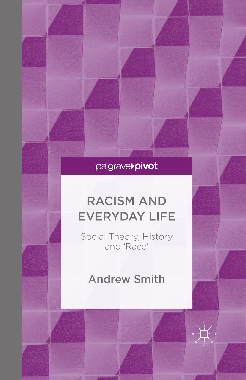 Smith, Andrew - Racism and Everyday Life: Social Theory, History and 'Race', ebook