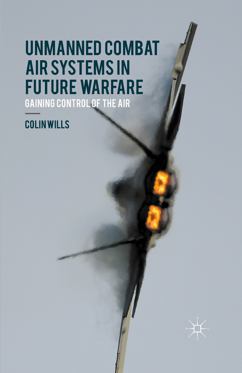 Wills, Colin - Unmanned Combat Air Systems in Future Warfare, ebook