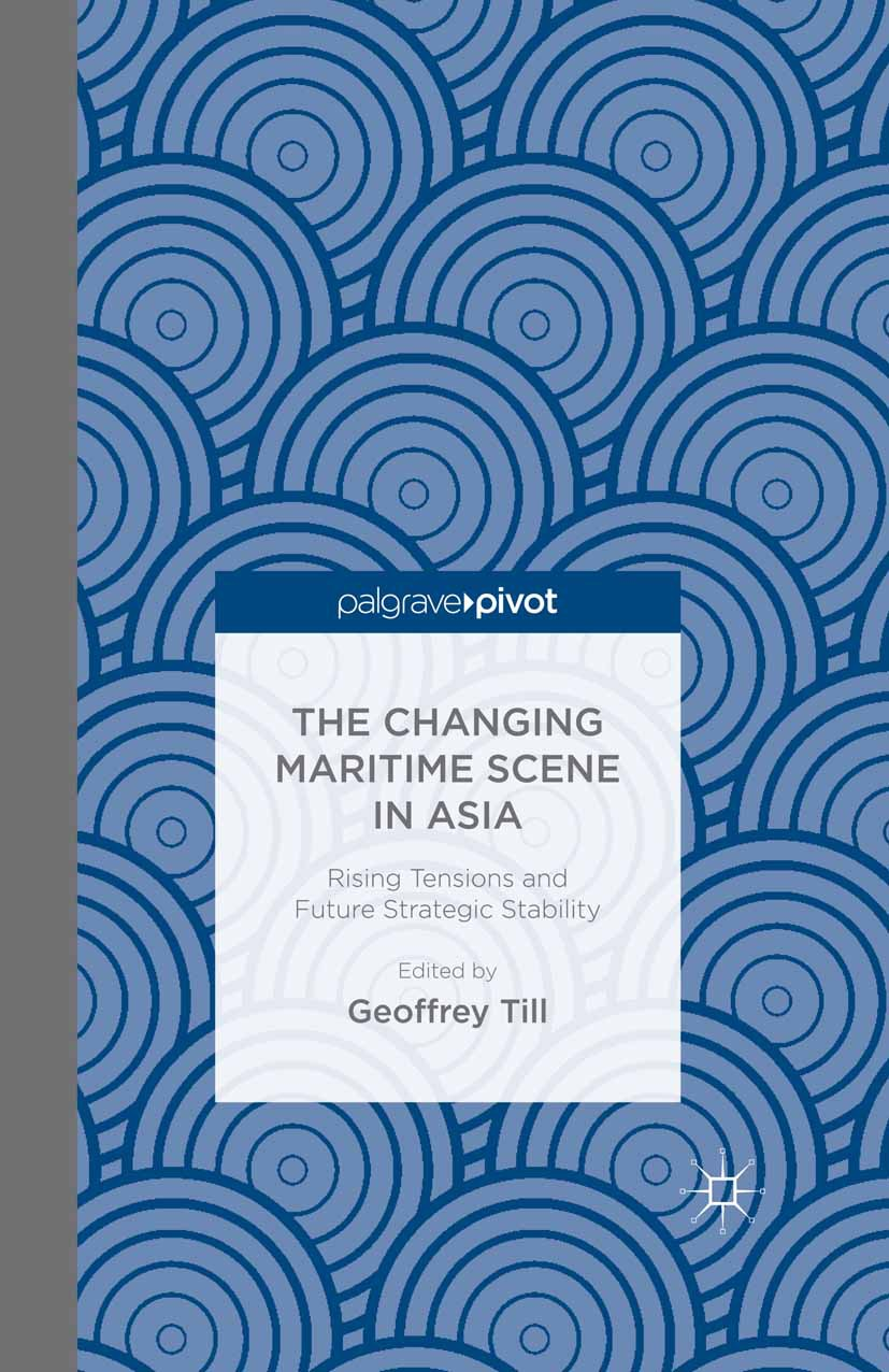 Till, Geoffrey - The Changing Maritime Scene in Asia: Rising Tensions and Future Strategic Stability, ebook