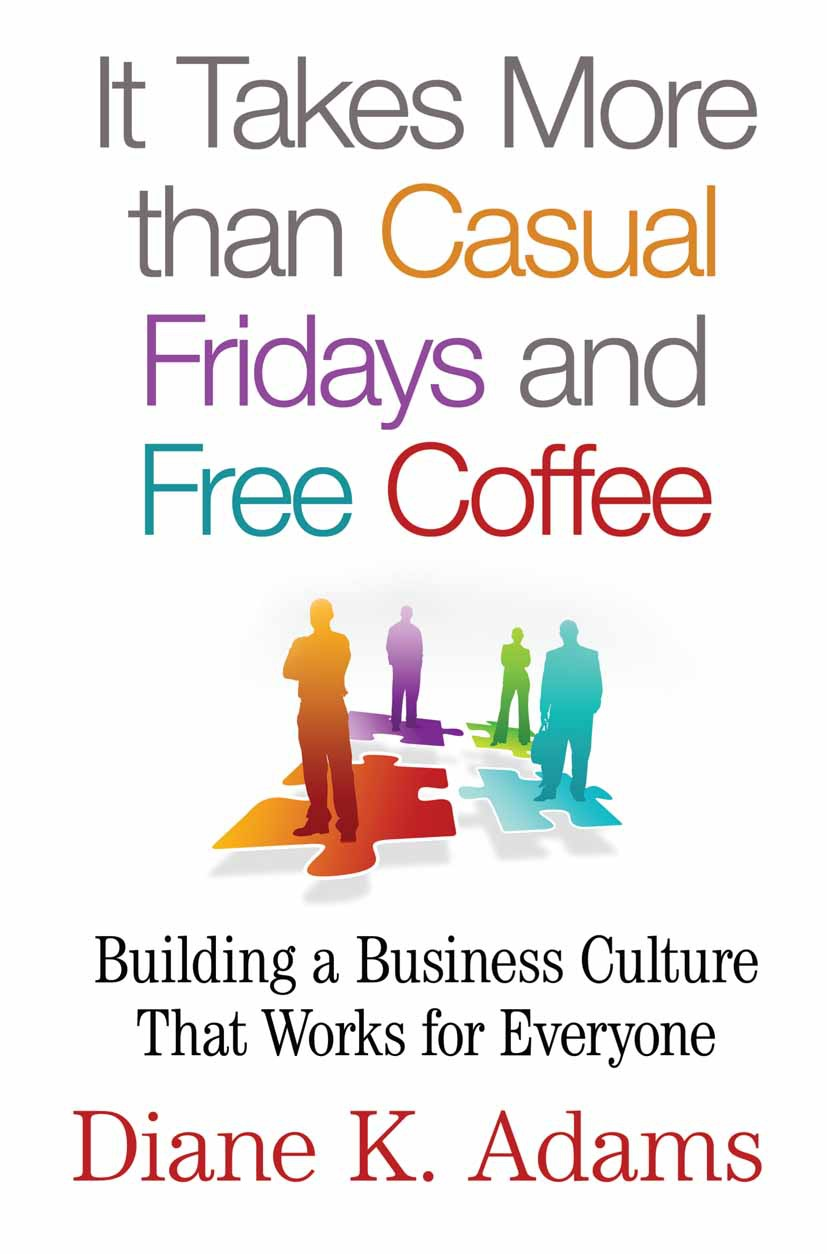 Adams, Diane K. - It Takes More than Casual Fridays and Free Coffee, ebook