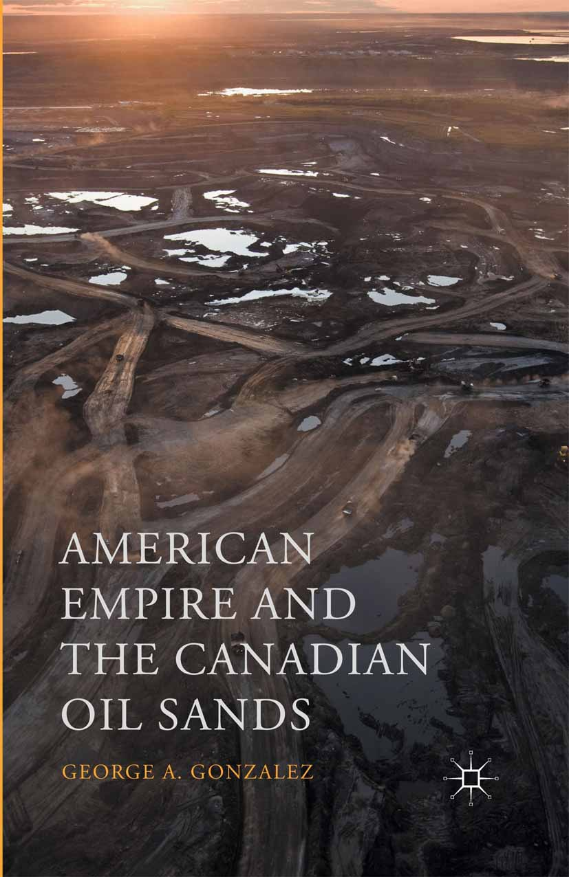 Gonzalez, George A. - American Empire and the Canadian Oil Sands, ebook