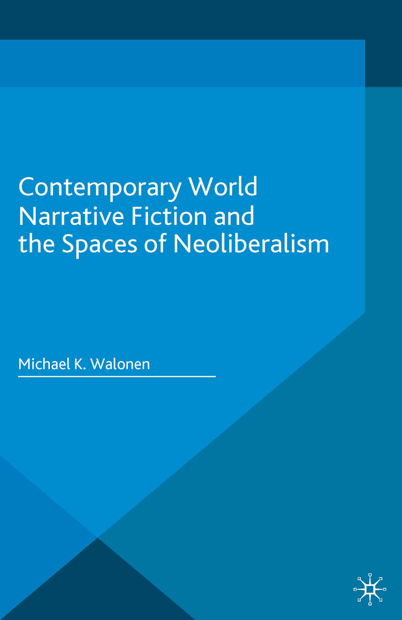Walonen, Michael K. - Contemporary World Narrative Fiction and the Spaces of Neoliberalism, ebook