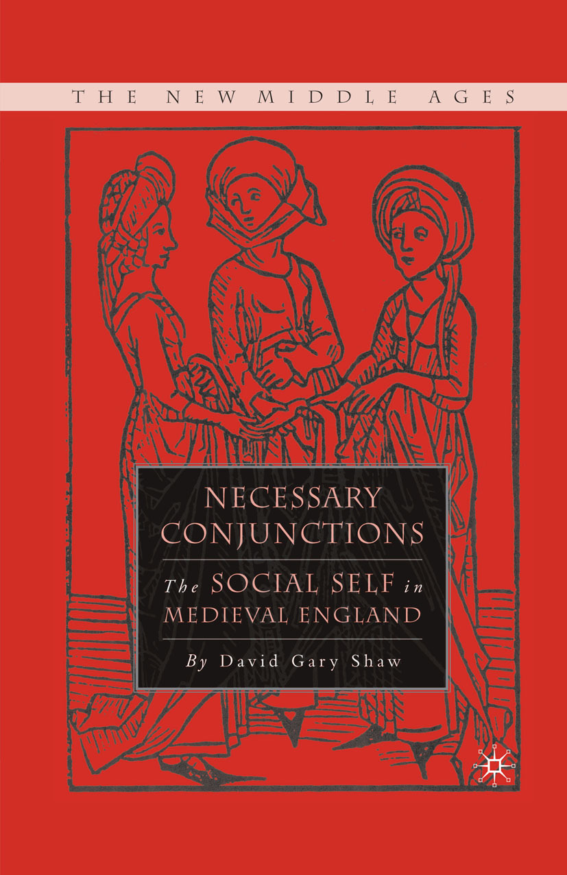 Shaw, David Gary - Necessary Conjunctions: The Social Self in Medieval England, ebook