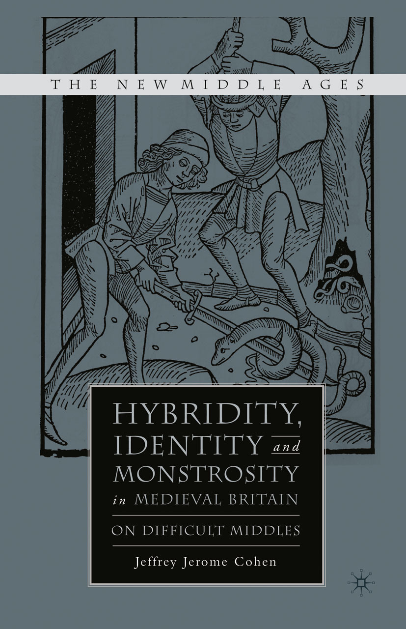 Cohen, Jeffrey Jerome - Hybridity, Identity, and Monstrosity in Medieval Britain: On Difficult Middles, ebook