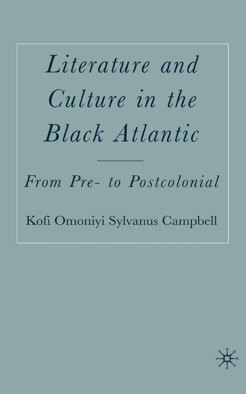 Campbell, Kofi Omoniyi Sylvanus - Literature and Culture in the Black Atlantic, ebook
