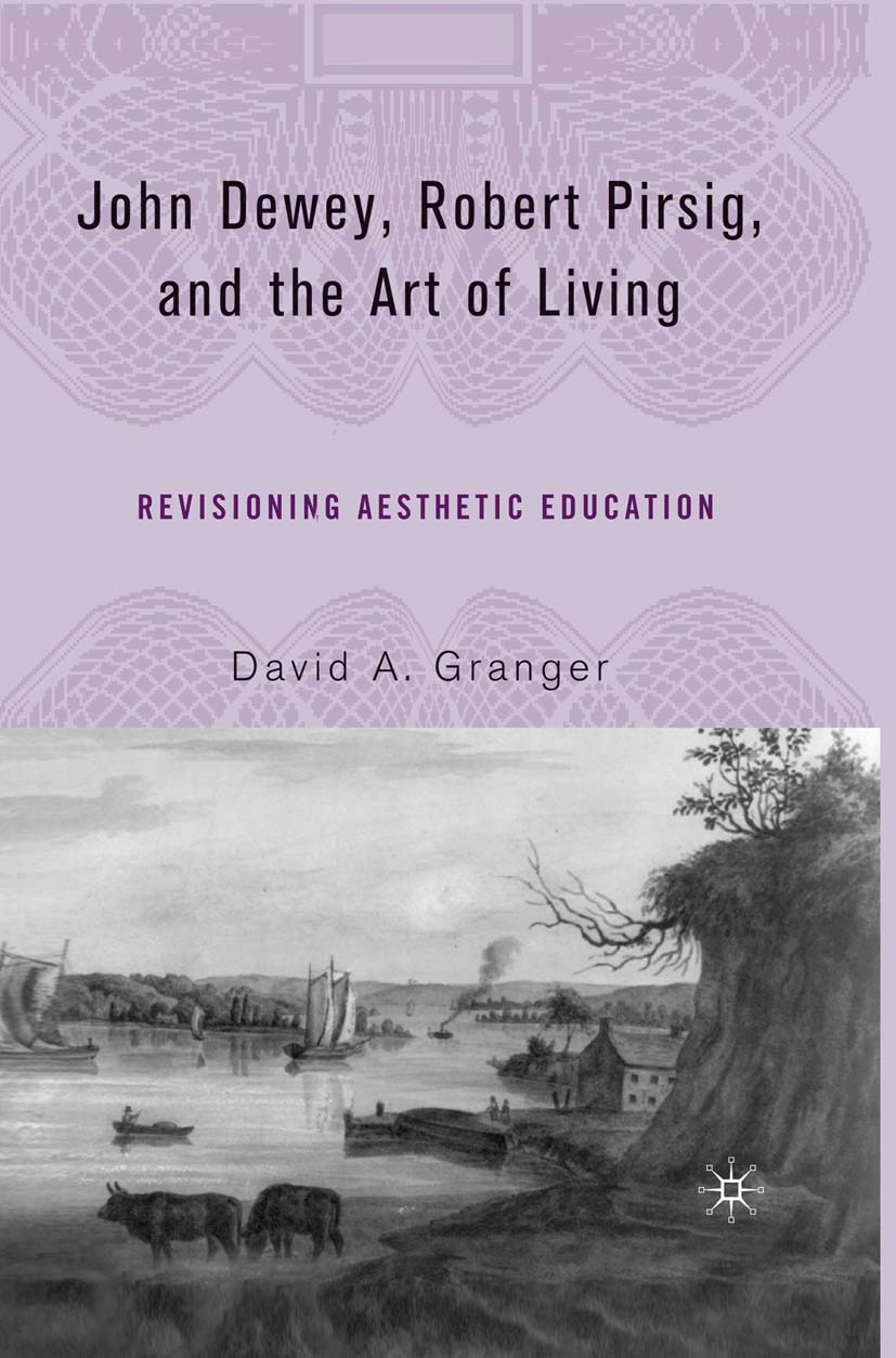 Granger, David A. - John Dewey, Robert Pirsig, and the Art of Living, ebook