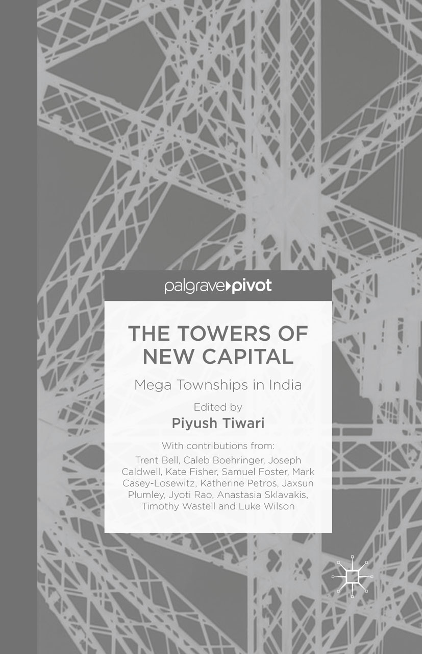 Tiwari, Piyush - The Towers of New Capital: Mega Townships in India, ebook