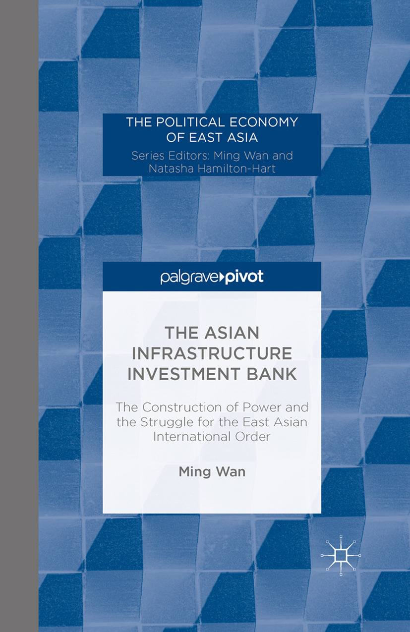 Wan, Ming - The Asian Infrastructure Investment Bank: The Construction of Power and the Struggle for the East Asian International Order, ebook