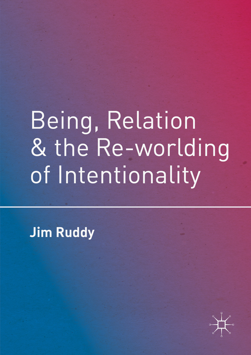 Ruddy, Jim - Being, Relation, and the Re-worlding of Intentionality, ebook