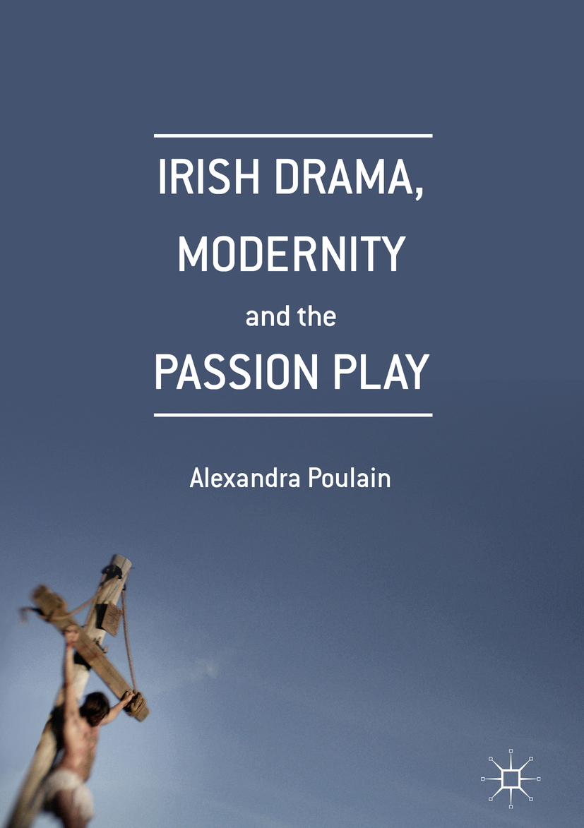 Poulain, Alexandra - Irish Drama, Modernity and the Passion Play, e-kirja