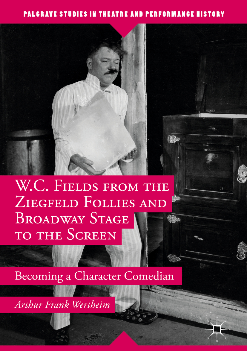 Wertheim, Arthur Frank - W.C. Fields from the Ziegfeld Follies and Broadway Stage to the Screen, ebook