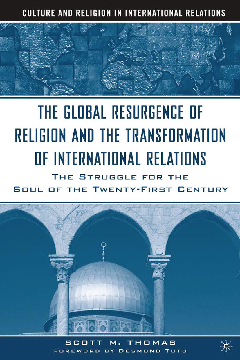 Thomas, Scott M. - The Global Resurgence of Religion and the Transformation of International Relations, ebook