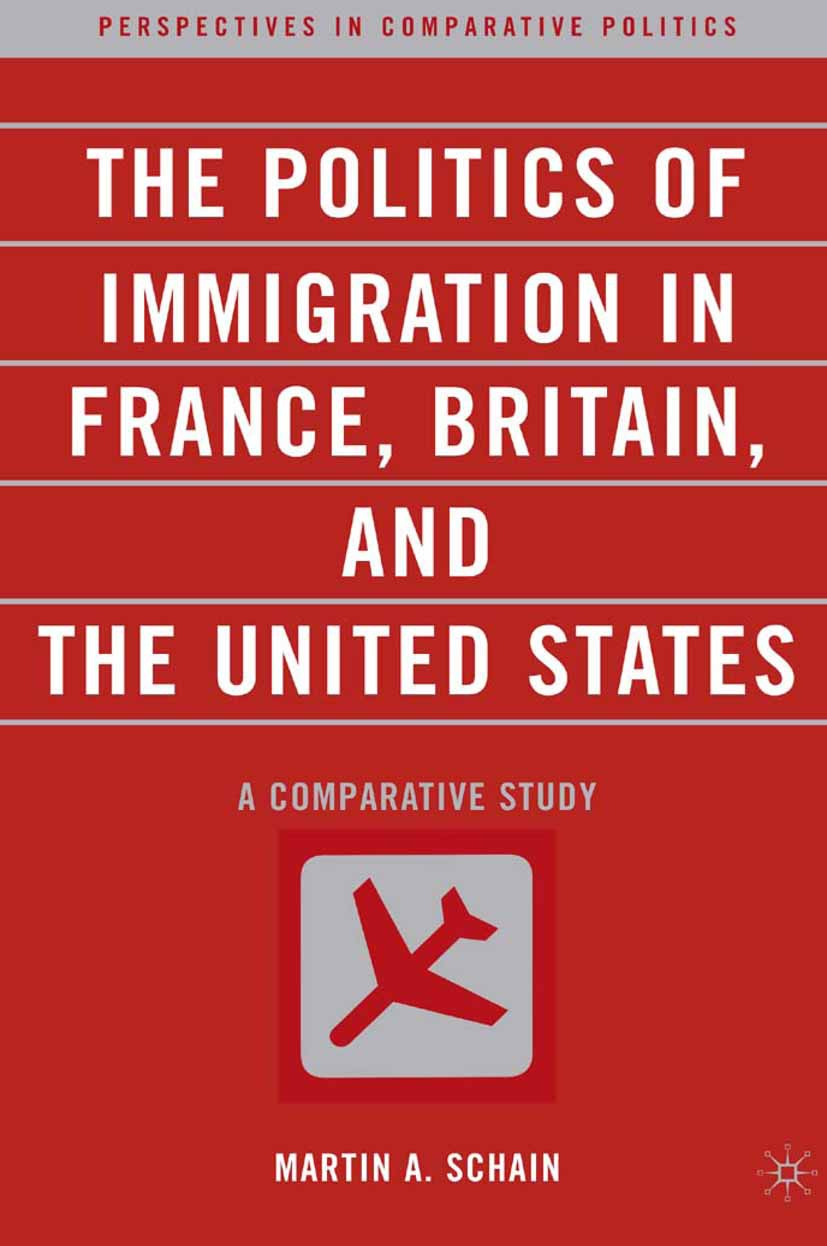 Schain, Martin A. - The Politics of Immigration in France, Britain, and the United States, ebook