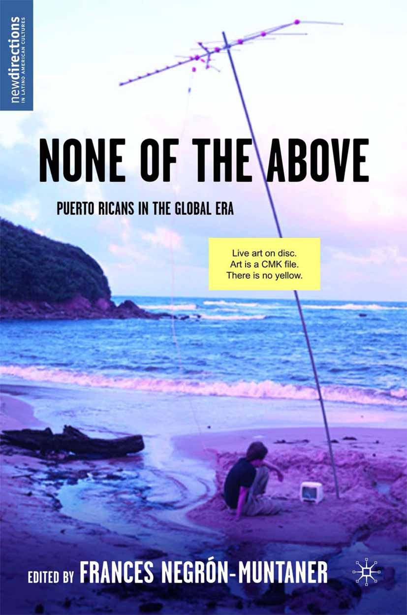 Negrón-Muntaner, Frances - None of the Above: Puerto Ricans in the Global Era, ebook
