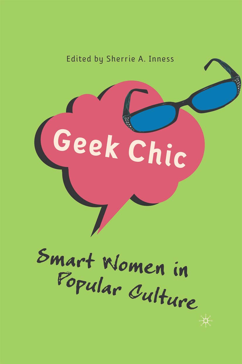 Inness, Sherrie A. - Geek Chic: Smart Women in Popular Culture, ebook
