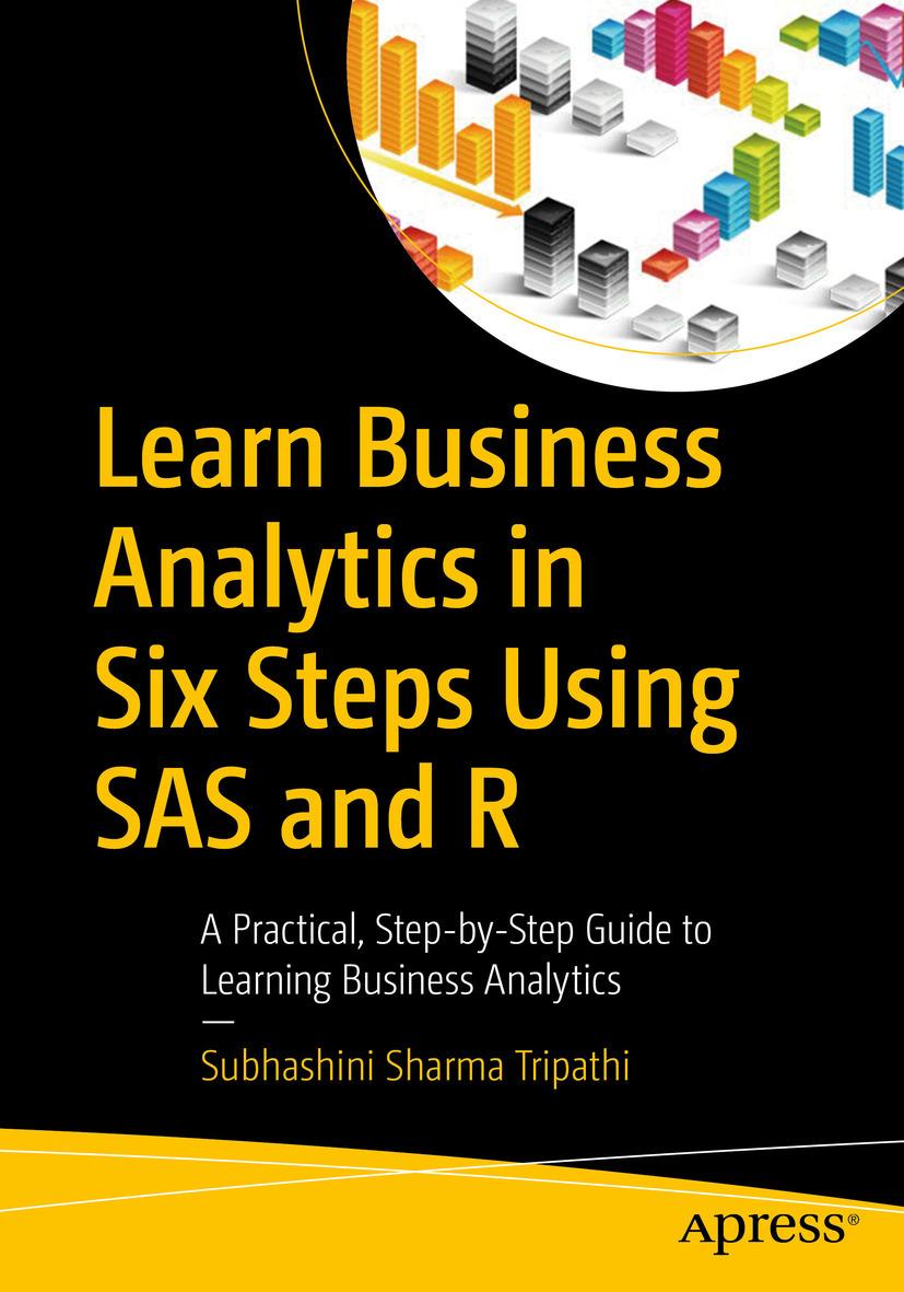 Tripathi, Subhashini Sharma - Learn Business Analytics in Six Steps Using SAS and R, ebook