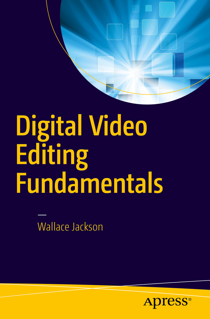 Jackson, Wallace - Digital Video Editing Fundamentals, ebook
