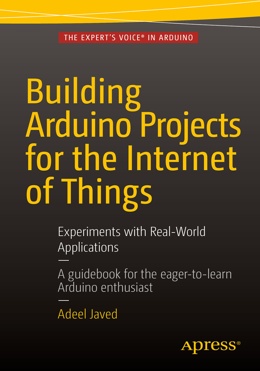 Javed, Adeel - Building Arduino Projects for the Internet of Things, ebook