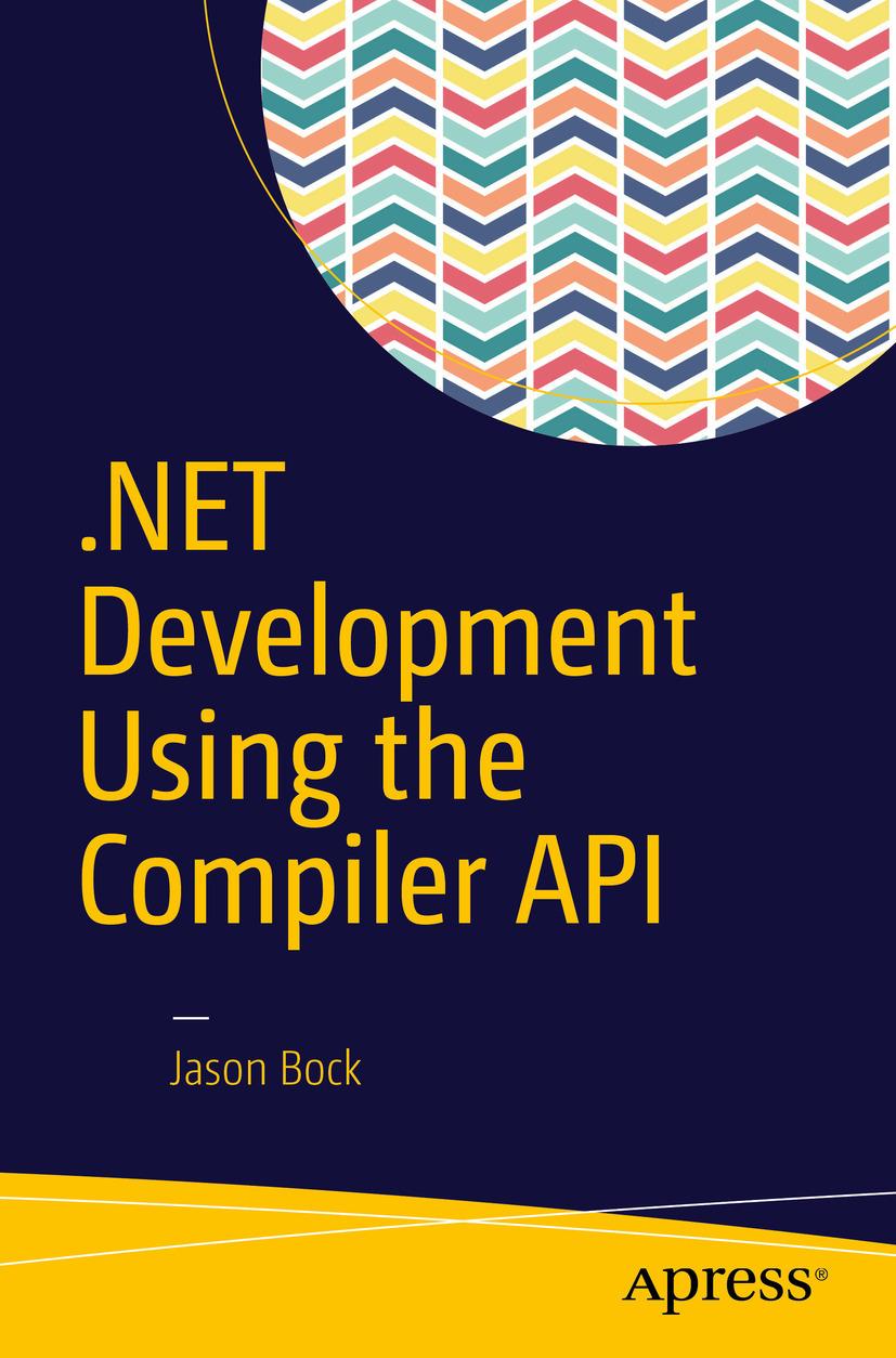 Bock, Jason - .NET Development Using the Compiler API, ebook