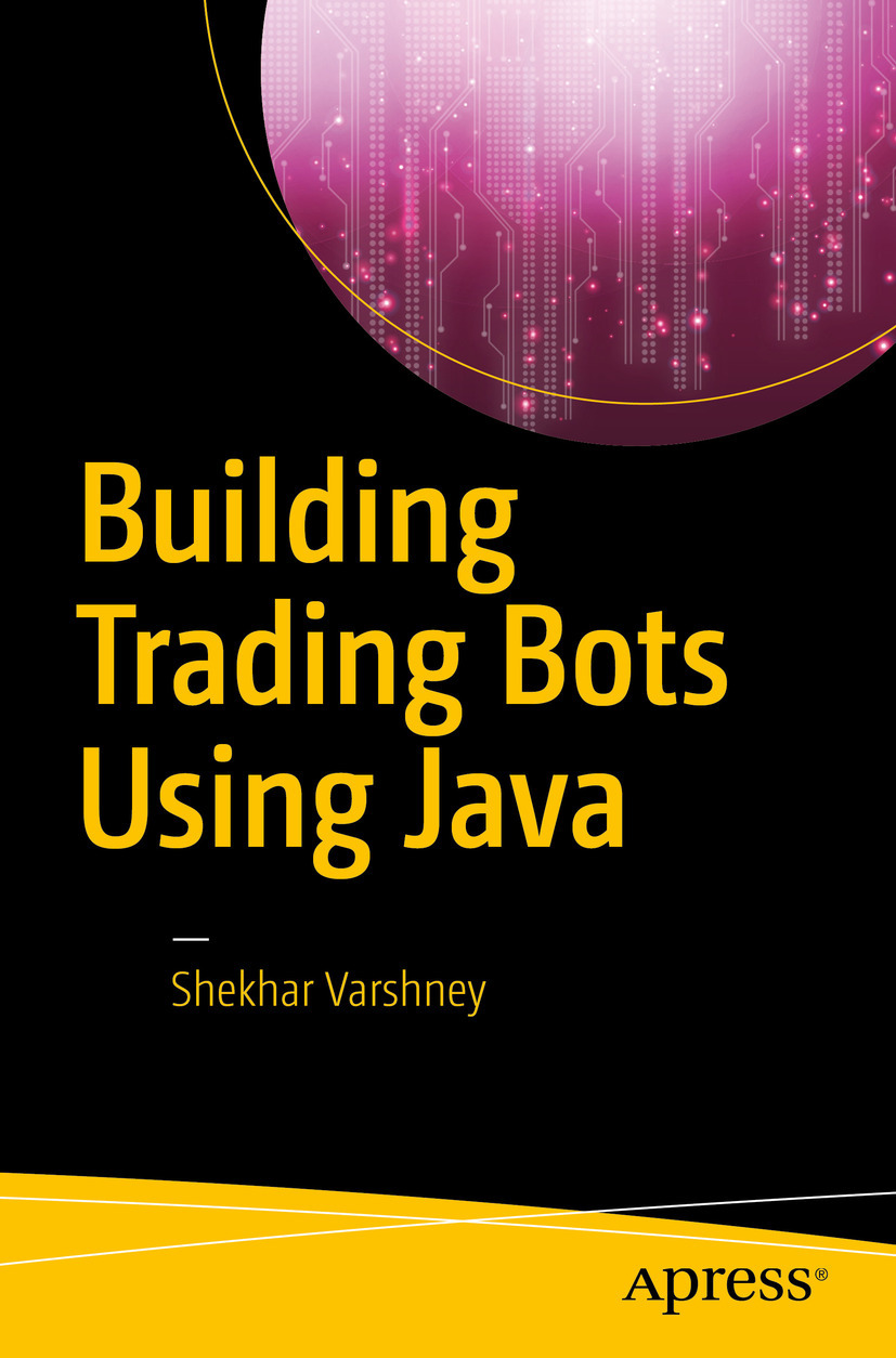 Varshney, Shekhar - Building Trading Bots Using Java, ebook