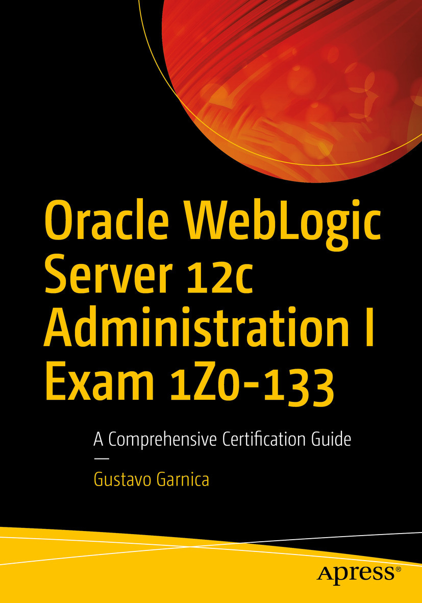 Garnica, Gustavo - Oracle WebLogic Server 12c Administration I Exam 1Z0-133, ebook