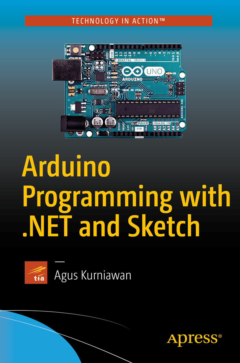 Kurniawan, Agus - Arduino Programming with .NET and Sketch, ebook
