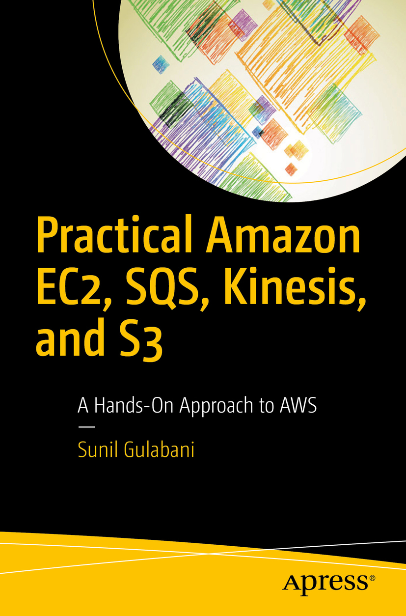 Gulabani, Sunil - Practical Amazon EC2, SQS, Kinesis, and S3, ebook