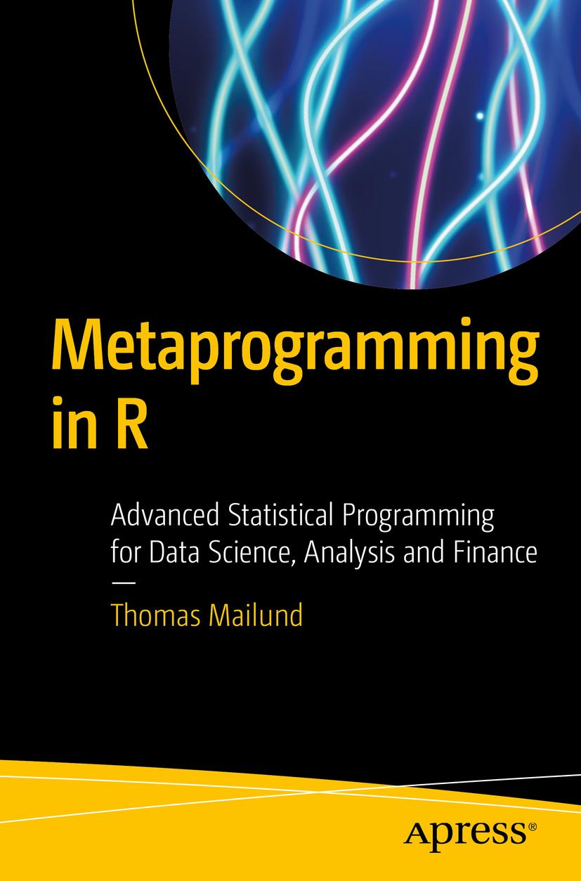Mailund, Thomas - Metaprogramming in R, ebook