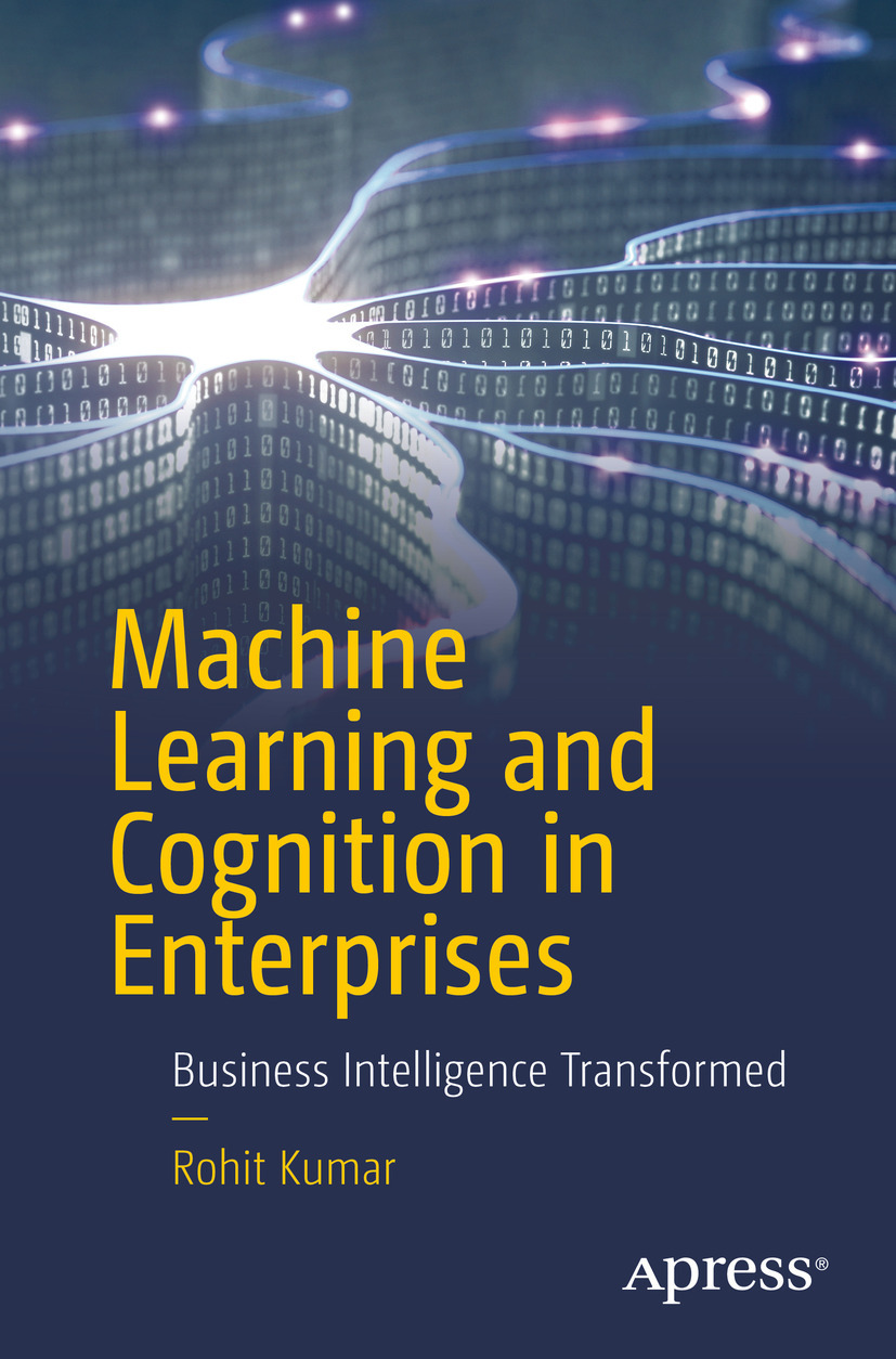 Kumar, Rohit - Machine Learning and Cognition in Enterprises, ebook