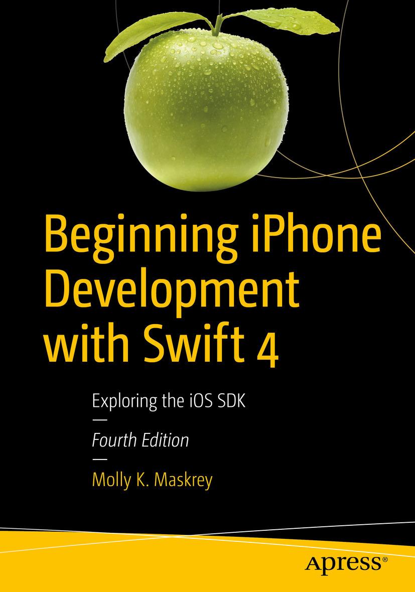 Maskrey, Molly K. - Beginning iPhone Development with Swift 4, ebook