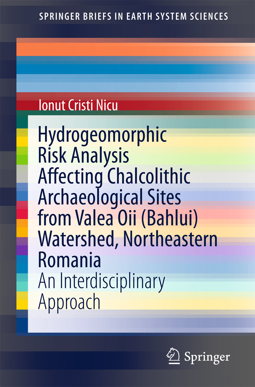 Nicu, Ionut Cristi - Hydrogeomorphic Risk Analysis Affecting Chalcolithic Archaeological Sites from Valea Oii (Bahlui) Watershed, Northeastern Romania, ebook