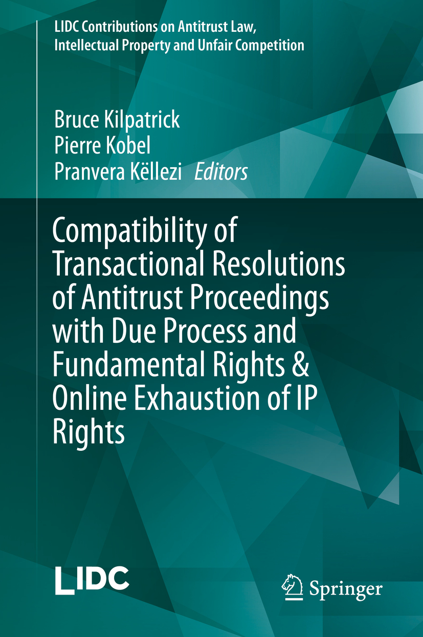 Kilpatrick, Bruce - Compatibility of Transactional Resolutions of Antitrust Proceedings with Due Process and Fundamental Rights & Online Exhaustion of IP Rights, ebook
