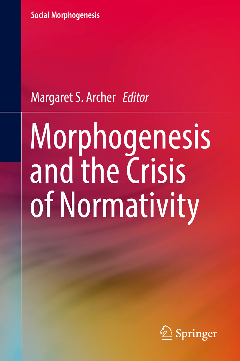 Archer, Margaret S. - Morphogenesis and the Crisis of Normativity, ebook