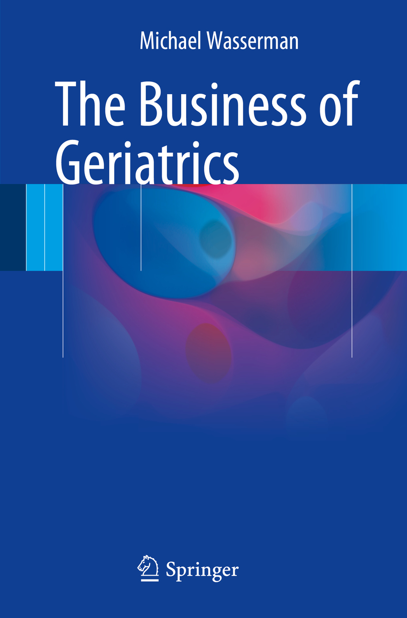 Wasserman, Michael - The Business of Geriatrics, ebook
