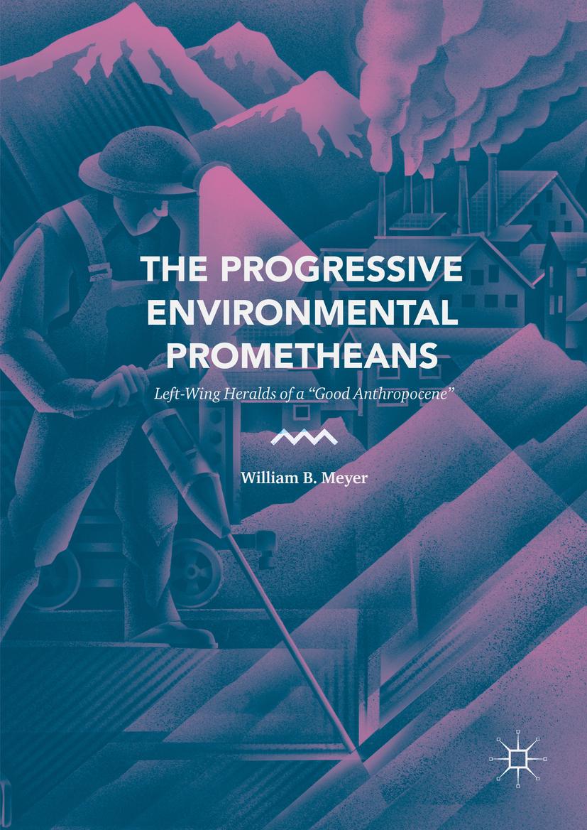 Meyer, William B. - The Progressive Environmental Prometheans, ebook