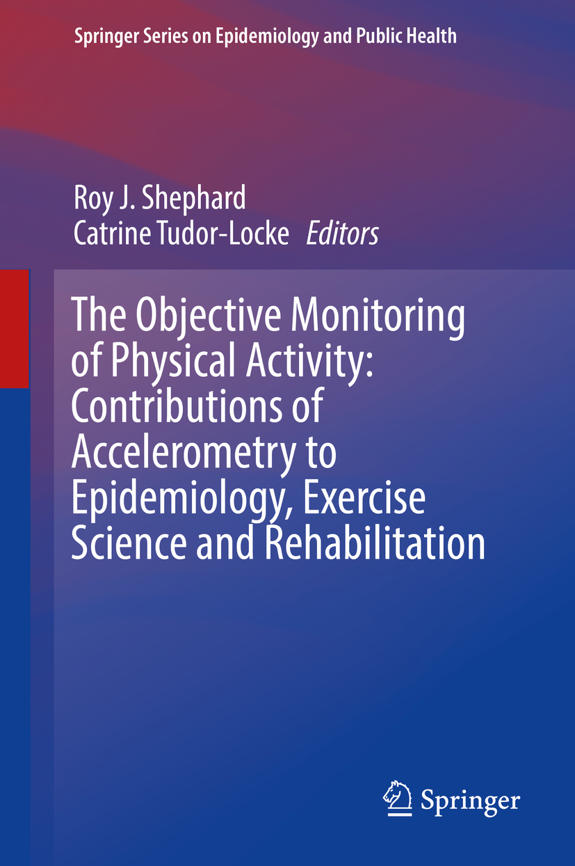 Shephard, Roy J. - The Objective Monitoring of Physical Activity: Contributions of Accelerometry to Epidemiology, Exercise Science and Rehabilitation, ebook