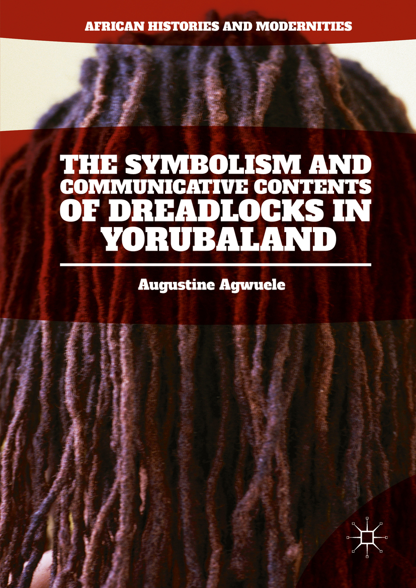 Agwuele, Augustine - The Symbolism and Communicative Contents of Dreadlocks in Yorubaland, ebook