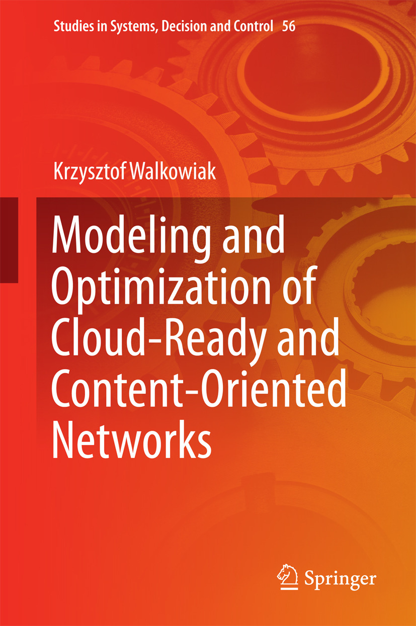 Walkowiak, Krzysztof - Modeling and Optimization of Cloud-Ready and Content-Oriented Networks, ebook