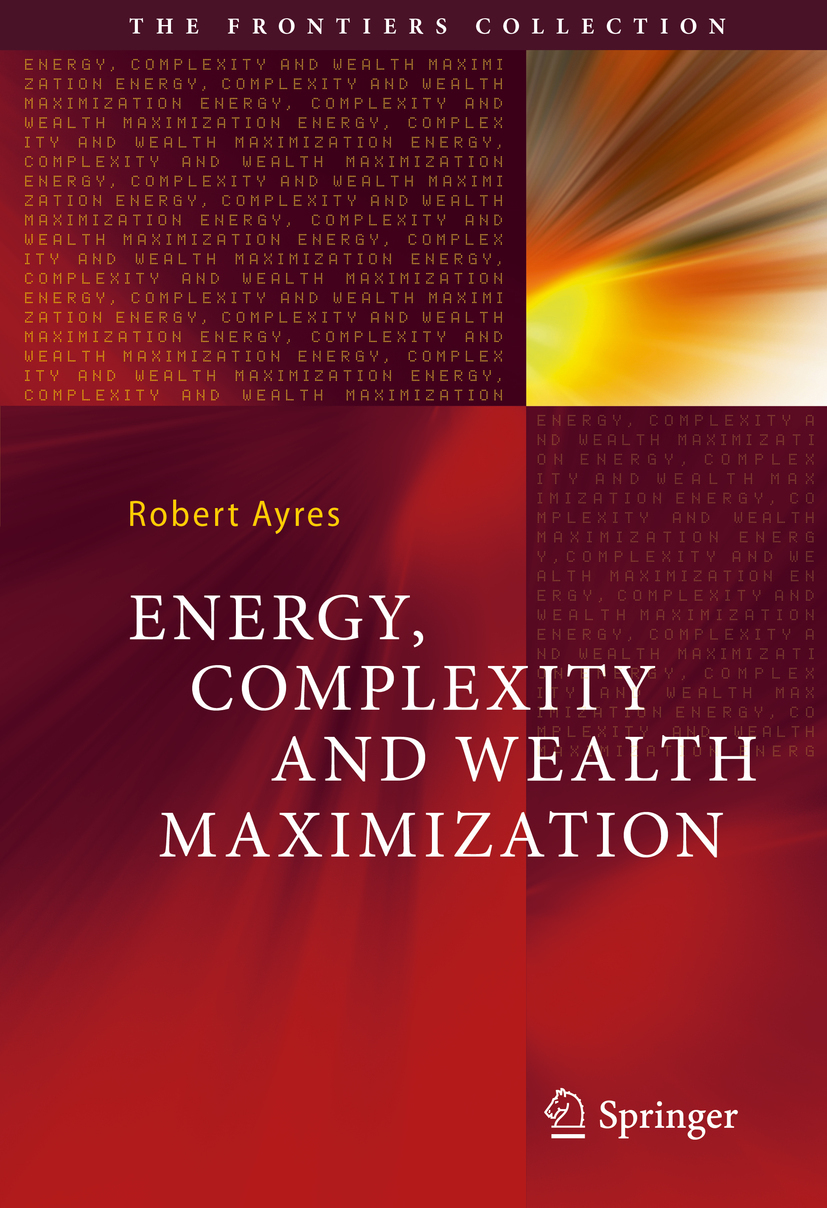Ayres, Robert - Energy, Complexity and Wealth Maximization, ebook
