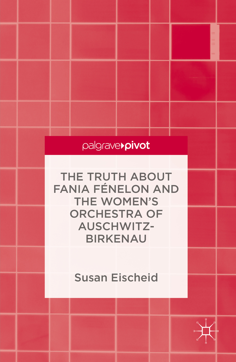 Eischeid, Susan - The Truth about Fania Fénelon and the Women's Orchestra of Auschwitz-Birkenau, ebook