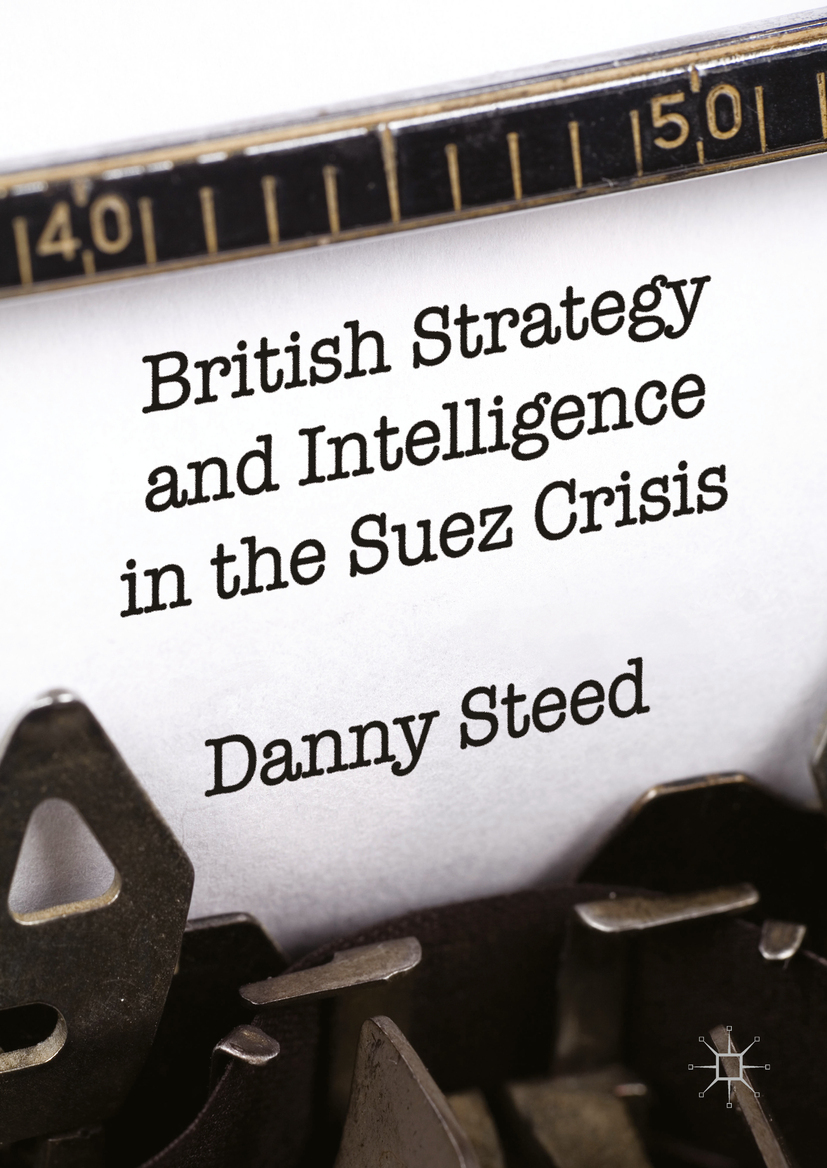 Steed, Danny - British Strategy and Intelligence in the Suez Crisis, ebook