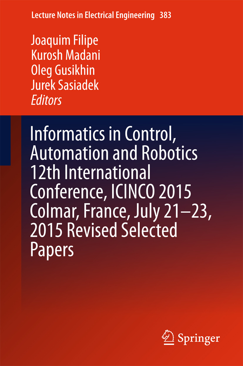 Filipe, Joaquim - Informatics in Control, Automation and Robotics 12th International Conference, ICINCO 2015 Colmar, France, July 21-23, 2015 Revised Selected Papers, ebook