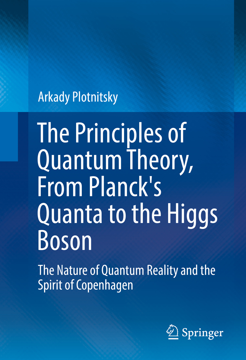 Plotnitsky, Arkady - The Principles of Quantum Theory, From Planck's Quanta to the Higgs Boson, ebook