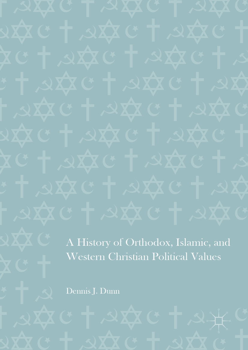 Dunn, Dennis J. - A History of Orthodox, Islamic, and Western Christian Political Values, ebook