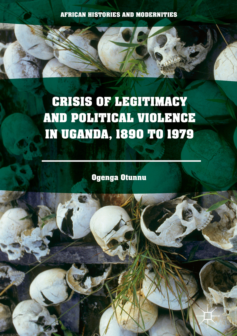 Otunnu, Ogenga - Crisis of Legitimacy and Political Violence in Uganda, 1890 to 1979, ebook