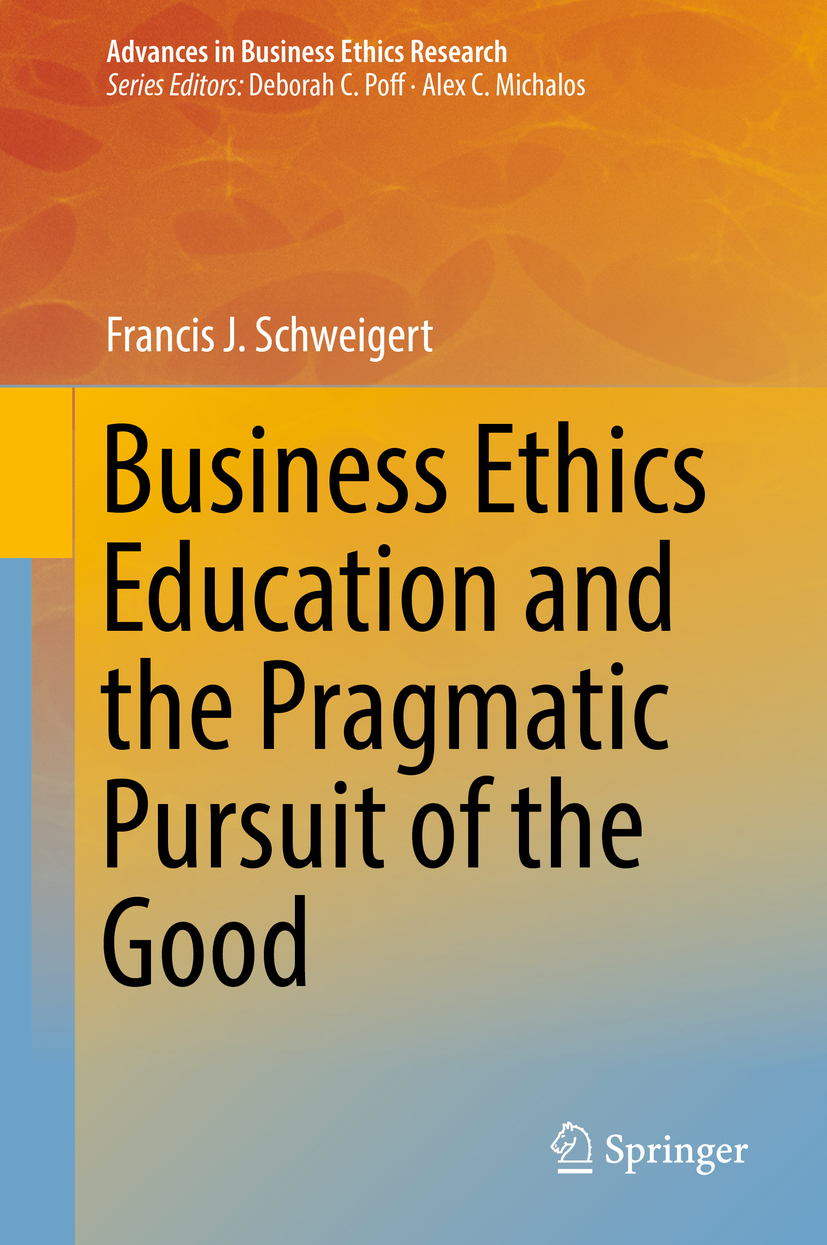 Schweigert, Francis J. - Business Ethics Education and the Pragmatic Pursuit of the Good, ebook