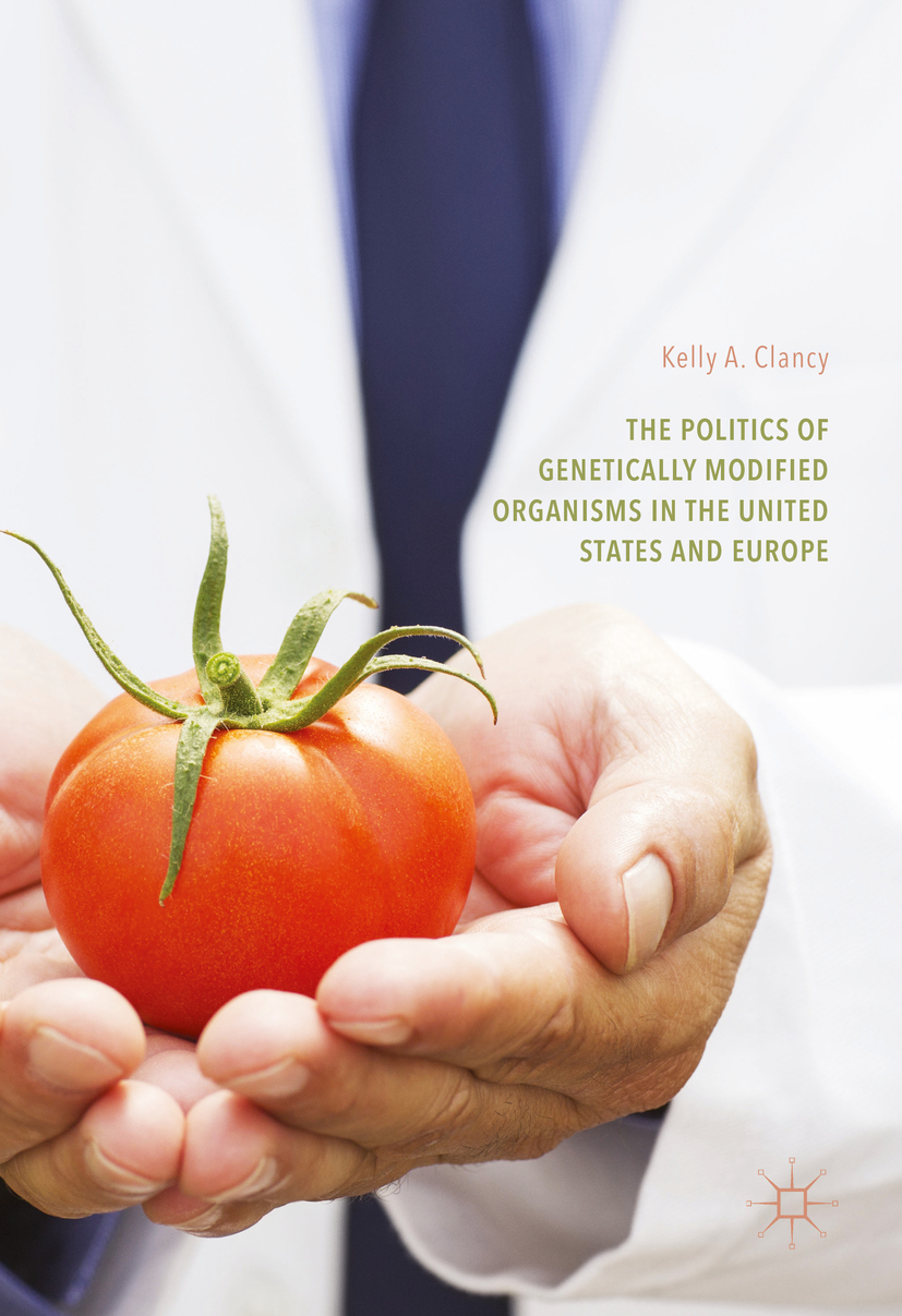 Clancy, Kelly A. - The Politics of Genetically Modified Organisms in the United States and Europe, ebook
