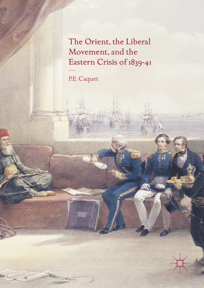 Caquet, P. E. - The Orient, the Liberal Movement, and the Eastern Crisis of 1839-41, ebook