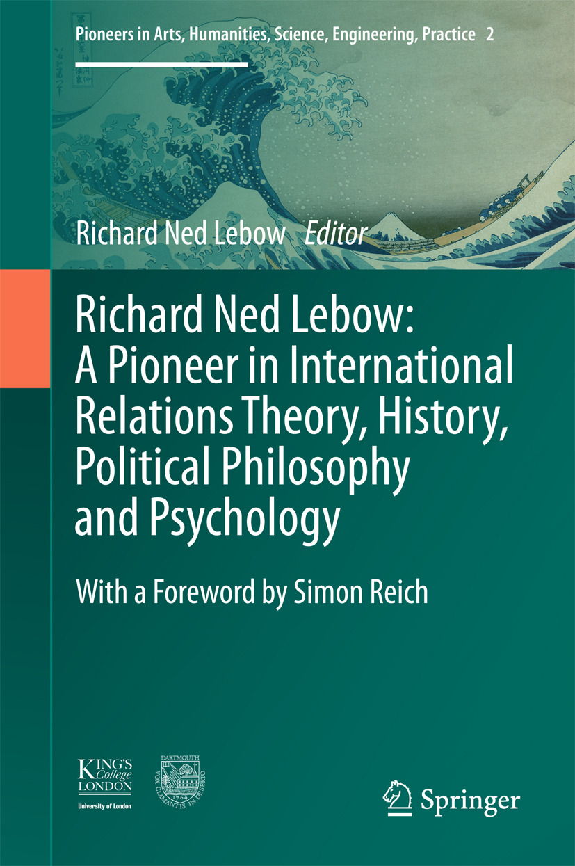 Lebow, Richard Ned - Richard Ned Lebow: A Pioneer in International Relations Theory, History, Political Philosophy and Psychology, ebook